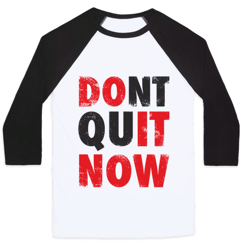 Dont Quit Now (Do It Now) Baseball Tee