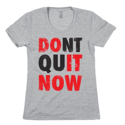 Dont Quit Now (Do It Now) Womens T-Shirt