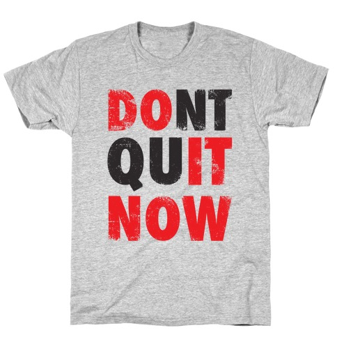 Dont Quit Now (Do It Now) Mens T-Shirt