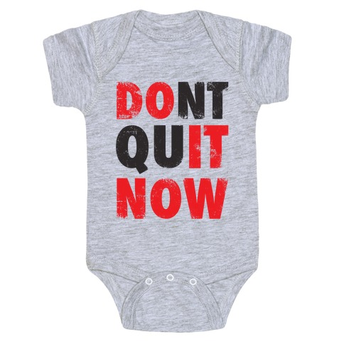 Dont Quit Now (Do It Now) Baby Onesy