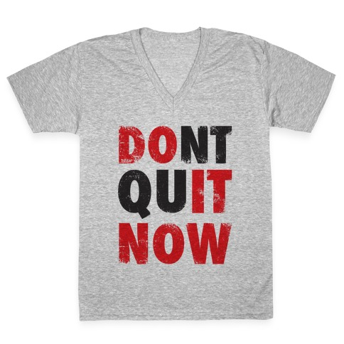 Dont Quit Now (Do It Now) V-Neck Tee Shirt