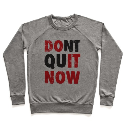 Dont Quit Now (Do It Now) Pullover