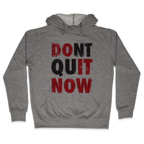 Dont Quit Now (Do It Now) Hooded Sweatshirt