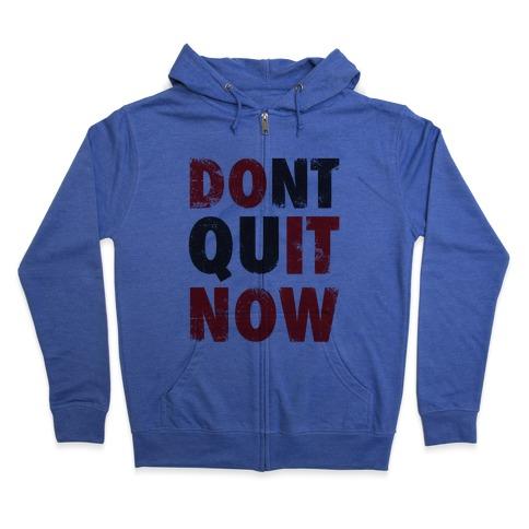 Dont Quit Now (Do It Now) Zip Hoodie