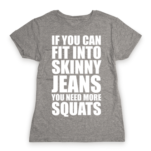 If You Can Fit Into Skinny Jeans You Need More Squats (White Ink) Womens T-Shirt