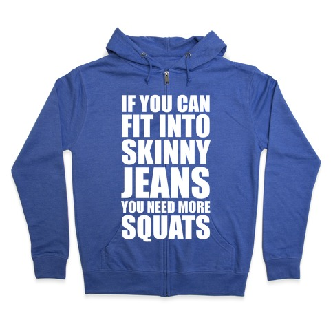 If You Can Fit Into Skinny Jeans You Need More Squats (White Ink) Zip Hoodie