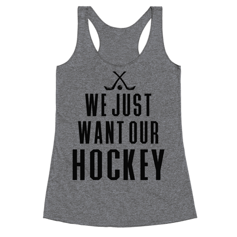 We Just Want Our Hockey! Racerback Tank Top