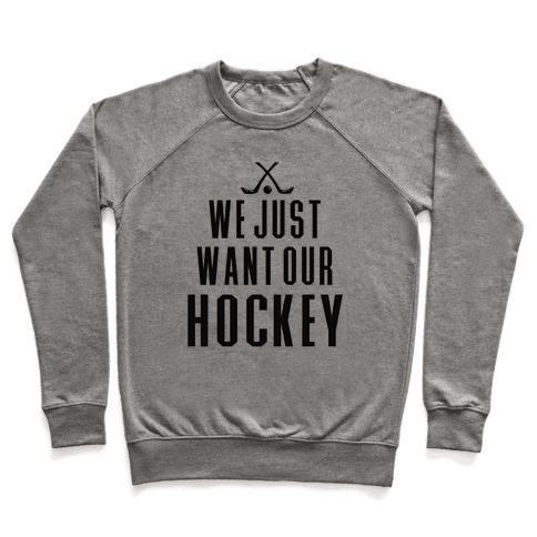 We Just Want Our Hockey! Pullover