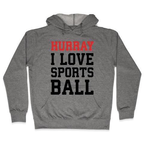 Hurray I Love Sportsball Hooded Sweatshirt