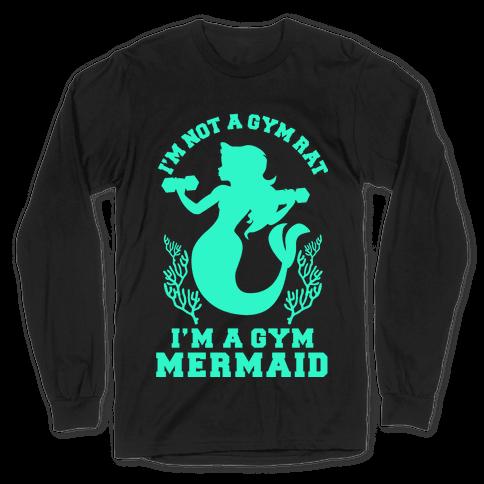 I'm Not a Gym Rat I'm a Gym Mermaid Long Sleeve T-Shirt