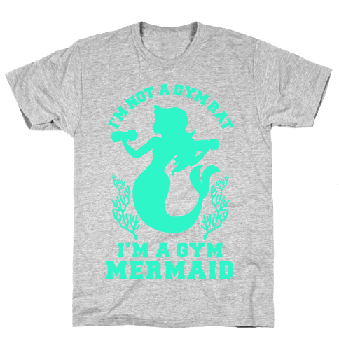 I'm Not a Gym Rat I'm a Gym Mermaid Mens/Unisex T-Shirt