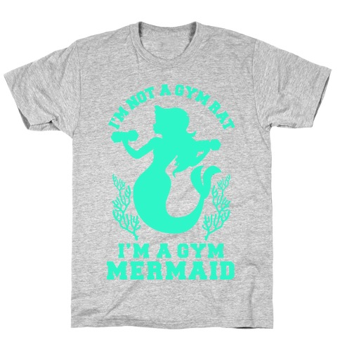 I'm Not a Gym Rat I'm a Gym Mermaid T-Shirt