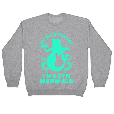 I'm Not a Gym Rat I'm a Gym Mermaid Pullover