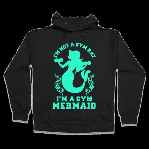 I'm Not a Gym Rat I'm a Gym Mermaid Hooded Sweatshirt