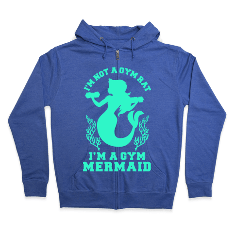 I'm Not a Gym Rat I'm a Gym Mermaid Zip Hoodie