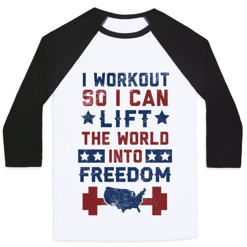 I Workout So I Can Lift The World Into Freedom Baseball Tee