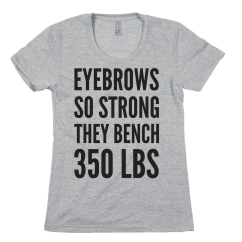 Eyebrows So Strong The bench 350 LBS Womens T-Shirt