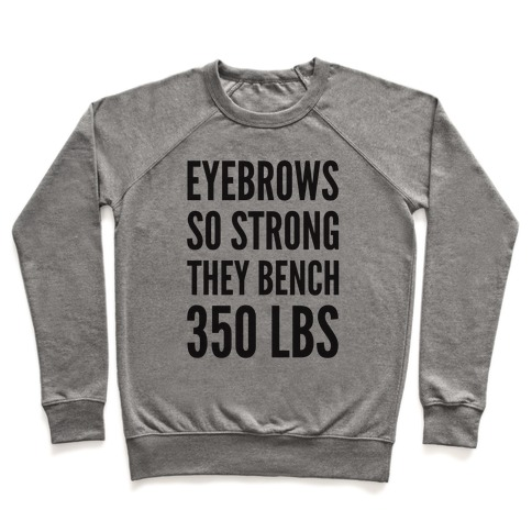 Eyebrows So Strong The bench 350 LBS Pullover