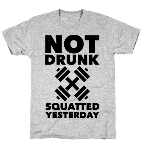Not Drunk Squatted Yesterday Mens T-Shirt