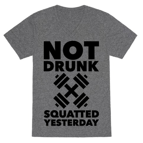 Not Drunk Squatted Yesterday V-Neck Tee Shirt