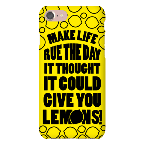 Make Life Rue The Day It Thought It Could Give You Lemons