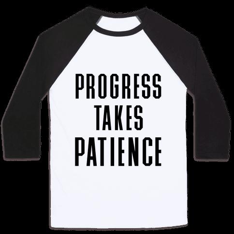 Progress Takes Patience Baseball Tee