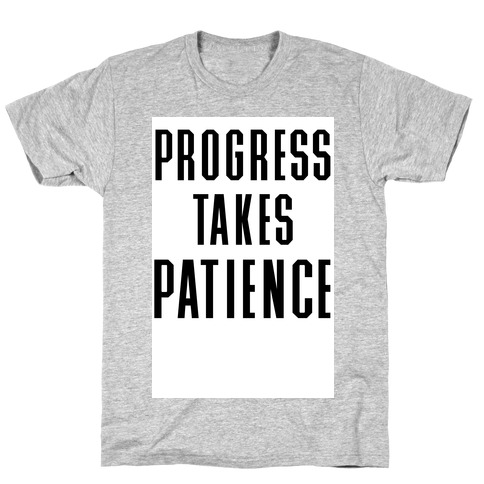 Progress Takes Patience T-Shirt