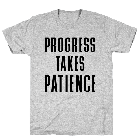 Progress Takes Patience Mens T-Shirt