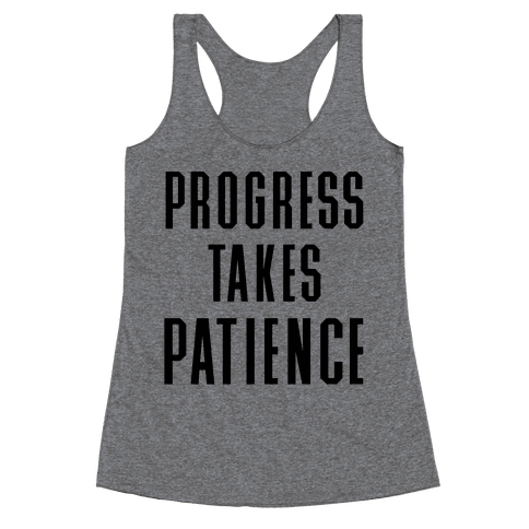 Progress Takes Patience Racerback Tank Top
