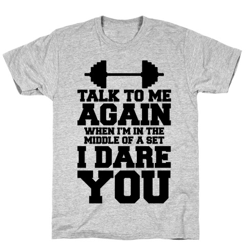 Talk To Me When I'm In The Middle Of A Set I Dare You T-Shirt