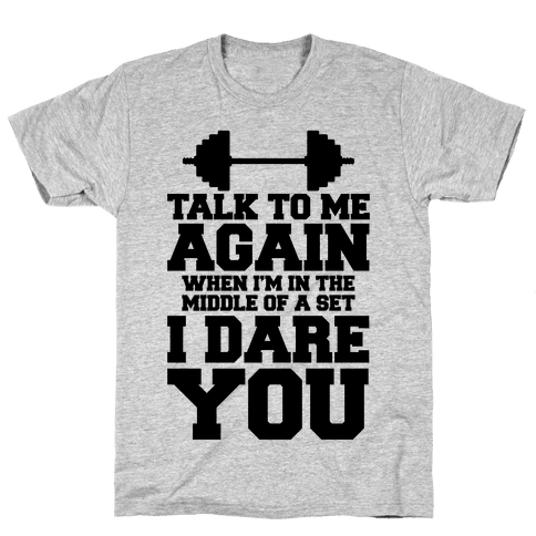 Talk To Me When I'm In The Middle Of A Set I Dare You Mens T-Shirt