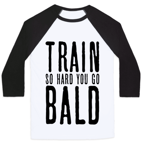 Train So Hard You Go Bald Baseball Tee