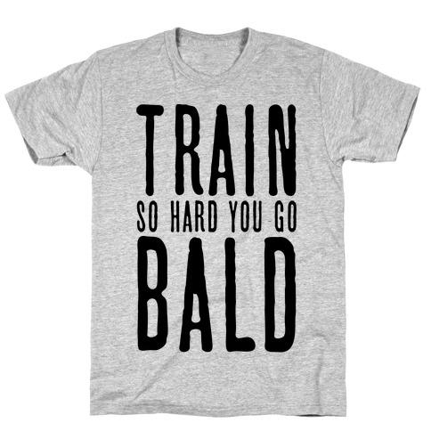 Train So Hard You Go Bald Mens T-Shirt