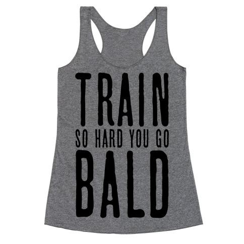 Train So Hard You Go Bald Racerback Tank Top