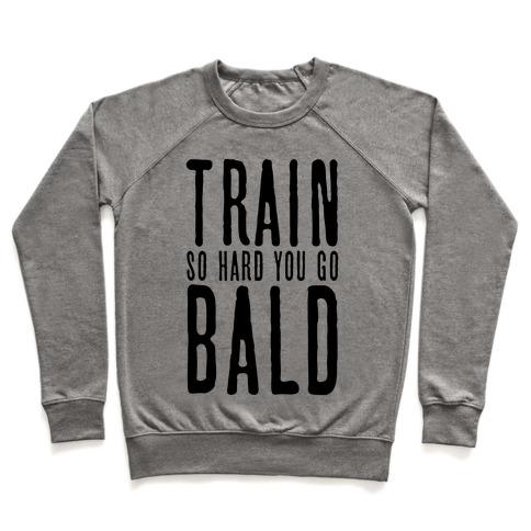 Train So Hard You Go Bald Pullover
