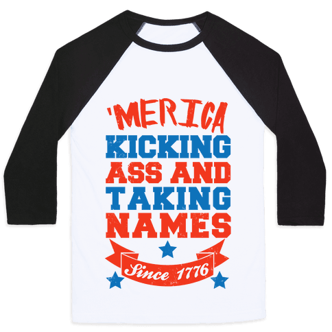 Merica: Kicking Ass and Taking Names Since 1776 (Patriotic T-Shirt) Baseball Tee