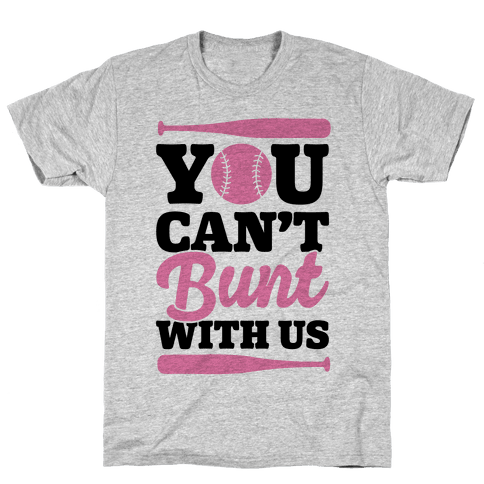 You Can't Bunt With Us Mens T-Shirt