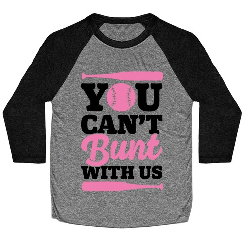 You Can't Bunt With Us Baseball Tee
