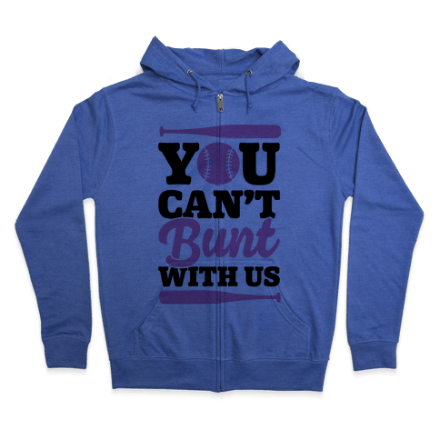 You Can't Bunt With Us Zip Hoodie