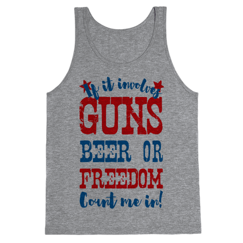 If It Involves Guns Beer or Freedom Count Me In! Tank Top