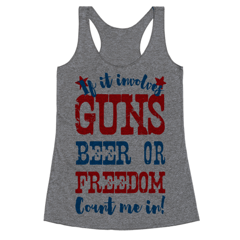 If It Involves Guns Beer or Freedom Count Me In! Racerback Tank Top