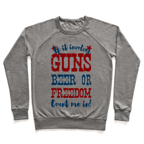 If It Involves Guns Beer or Freedom Count Me In! Pullover