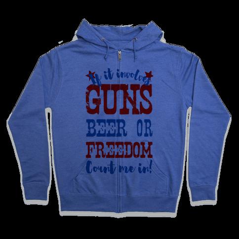 If It Involves Guns Beer or Freedom Count Me In! Zip Hoodie