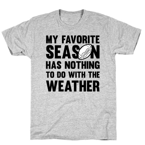My Favorite Season Has Nothing To Do With The Weather Mens T-Shirt