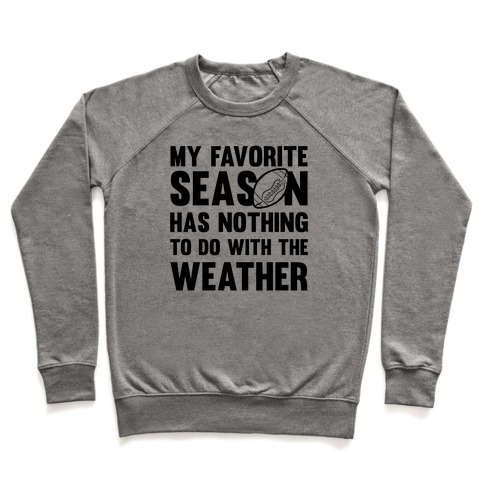 My Favorite Season Has Nothing To Do With The Weather Pullover