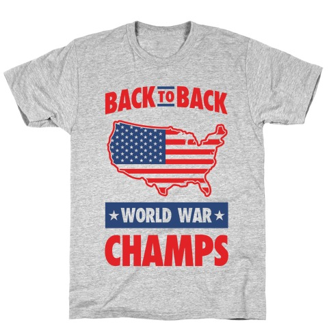 bc5a5075127 Back to Back World War Champs T-Shirt