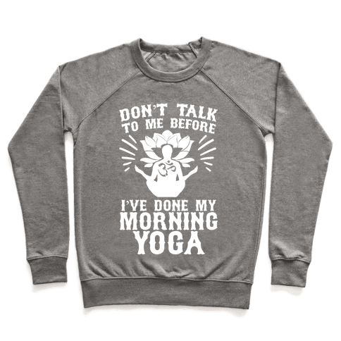 Don't Talk To Me Before I've Done My morning Yoga Pullover