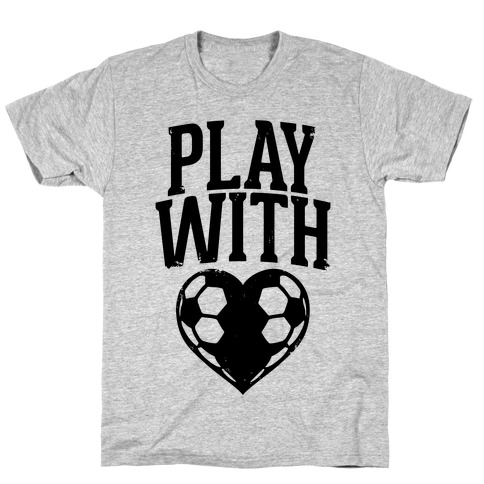 Play With Heart (Soccer) Mens T-Shirt