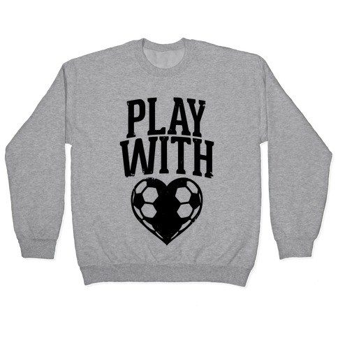 Play With Heart (Soccer) Pullover
