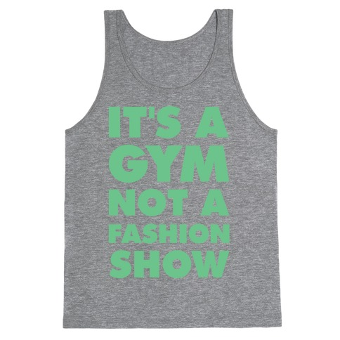 It's A Gym Not a Fastion Show Tank Top